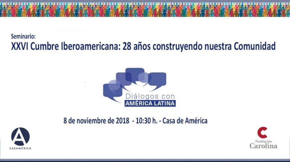 Seminario XXVI Cumbre Iberoamericana: 28 años construyendo nuestra Comunidad. Madrid, 8 de noviembre de 2018