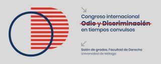 Congreso internacional odio y discriminación en tiempos convulsos - Universidad de Málaga