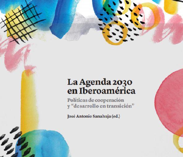 """""""La Agenda 2030 e Iberoamérica. Políticas de cooperación y """"desarrollo en transición"""", Sanahuja, J. A."""