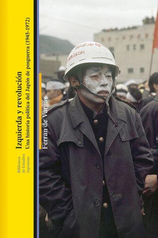 """Nueva publicación: """"Izquierda y revolución. Una historia política del Japón de posguerra (1945-1972)"""""""