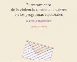 """Colección Volverás a la Polis, nº7: Lidia Fernández Montes, """"El tratamiento de la violencia contra las mujeres en los programas electorales. La política del simulacro"""""""