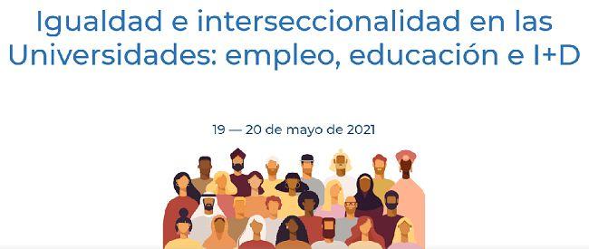 Jornadas 'Igualdad e interseccionalidad en las Universidades: empleo, educación e I+D' - 19-20 mayo